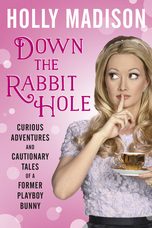 Down the Rabbit Hole: Curious Adventures and Cautionary Tales of aFormer Playboy Bunny