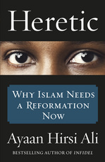 Heretic: Why Islam Must Change to Join the Modern World