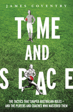 Time and Space: The Tactics That Shaped Australian Rules - and thePlayers and Coaches Who Mastered Them